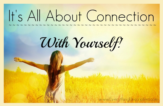 It's All About Connection – With Yourself!