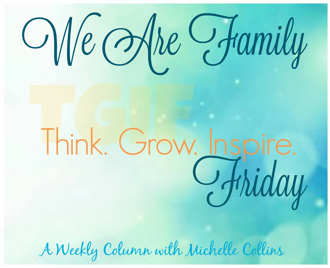 Think.Grow.Inspire.Friday – We Are Family