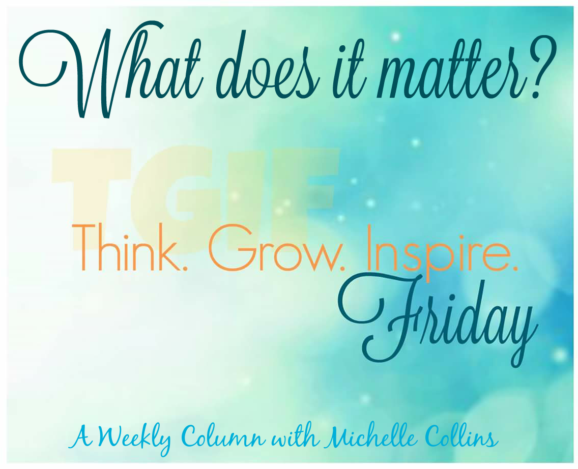 TGIF – What does it matter?